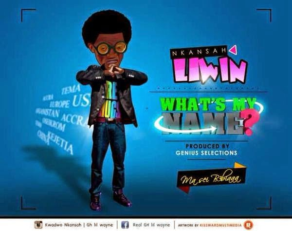 Nkansah Liwin - Whats My Name (Prod by GeniusSelections)