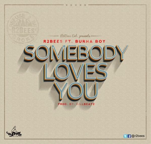 R2BeesftBurnaBoy SomebodyLovesYouwww.blissgh.com  - Music: R2Bees ft. Burna Boy - Somebody Loves You (prod by killbeatz)