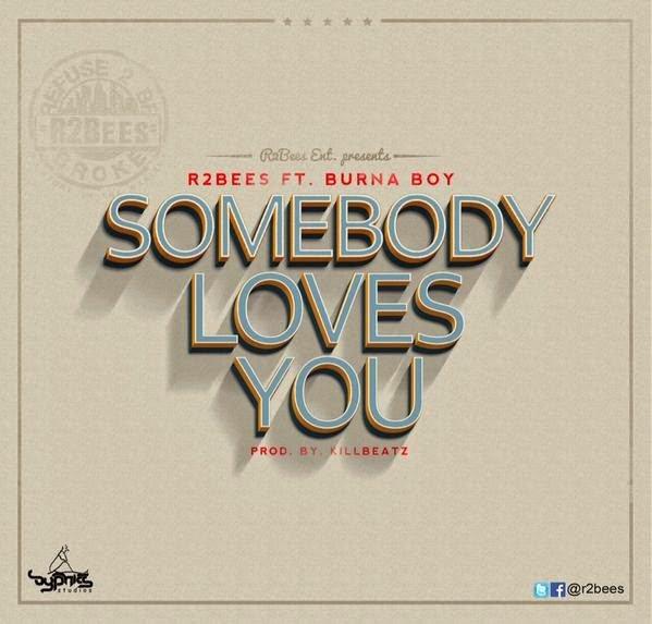 Music: R2Bees ft. Burna Boy - Somebody Loves You (prod by killbeatz)