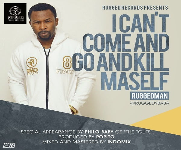 Ruggedman ICantComeandGoandKillMaselfwww.blissgh.com - Music: Ruggedman - I Cant Come and Go and Kill Maself