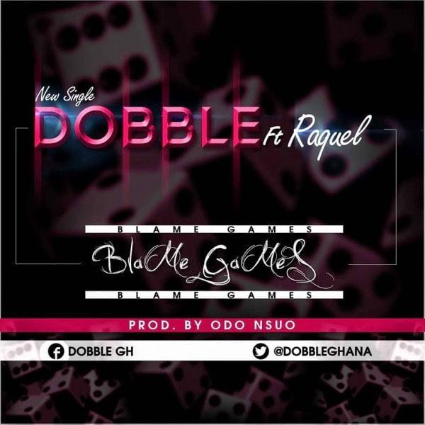Dobble - Blame Games Ft. Raquel (Prod by Odo Nsuo)