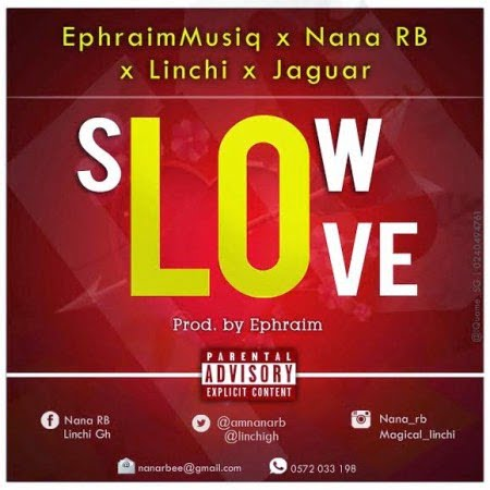 Music: Ephraim - Slow Love ft. Nana RB, Linchi & Jaguar
