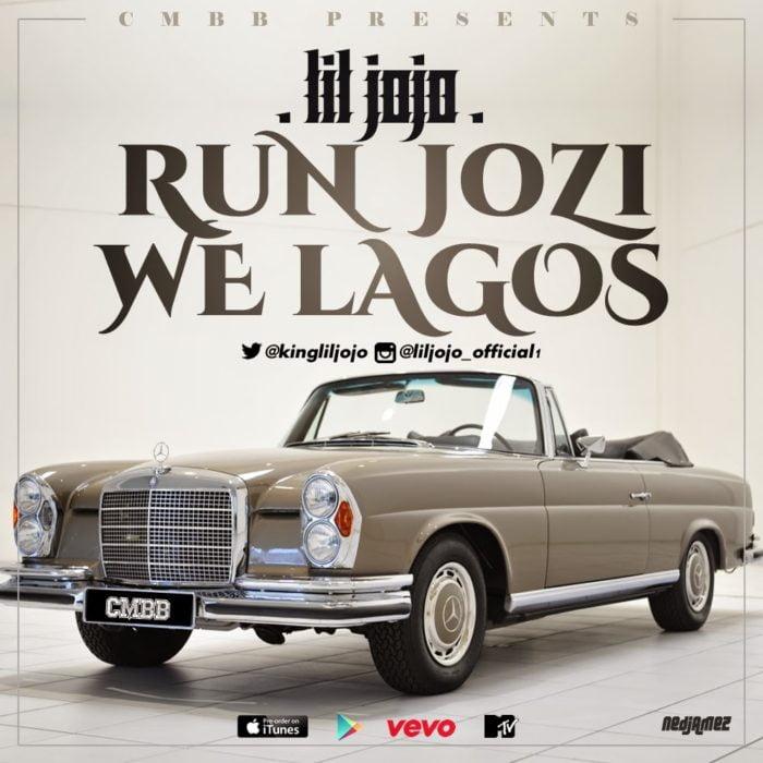 Music: Lil Jojo - Run Jozi We Lagos