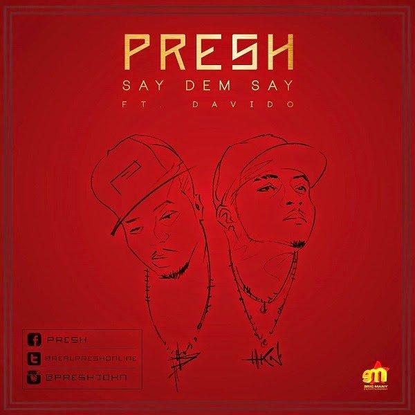 Preshft.Davido Saydemsay@blissghontwitter - Music: Presh ft. Davido - Say dem say