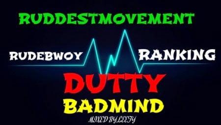 Music: RudeBwoy Ranking - Dutty Badmind (Mixed By Leety Creation)
