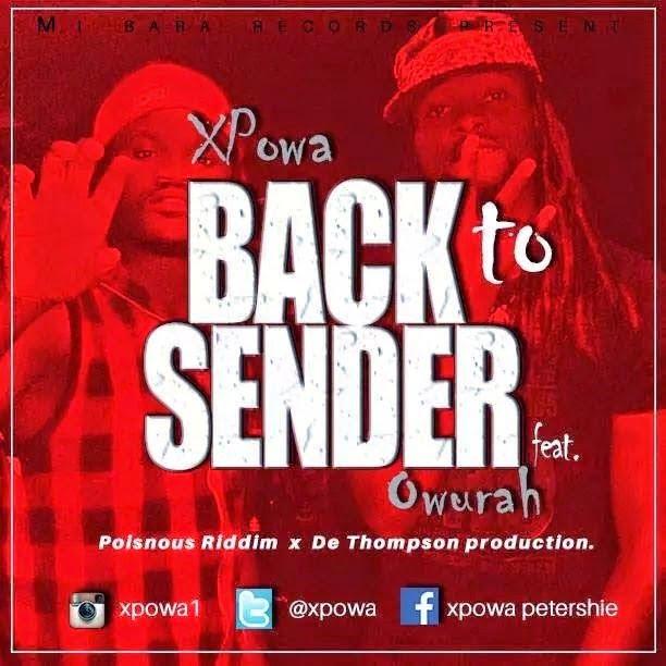 xpowabacktosender@blissghontwitter - Music: XPOWA - back to sender ft. OWURAH (prod.by DDT) (POISONOUS RIDDIM)