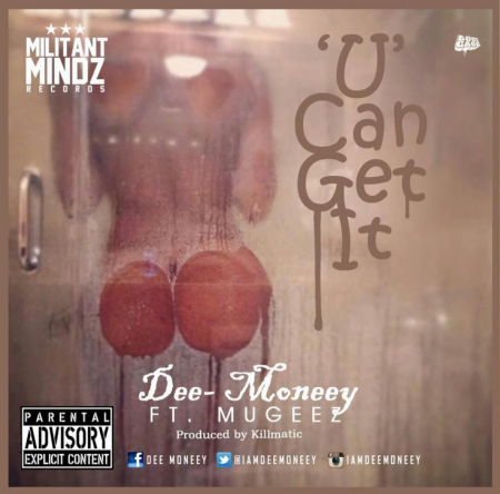 Dee Moneey - U Can Get It ft. Mugeez (Prod by Killmatic)