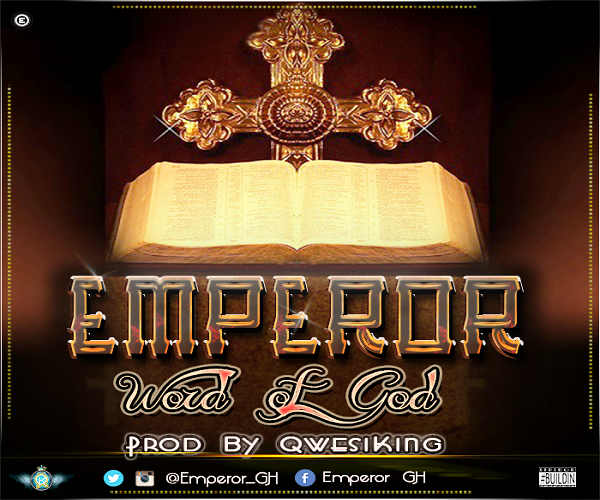 Emperor WordofGodProdbyQwesiKingwww.blissgh.com - Music: Emperor - Word of God (Prod by QwesiKing)