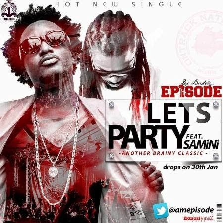 Music: Episode - Lets Party ft. Samini (Prodby Brainy Beatz)