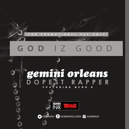 Music: Gemini - God Is Good Ft. Nero X (Prod. by Masta Garzy)