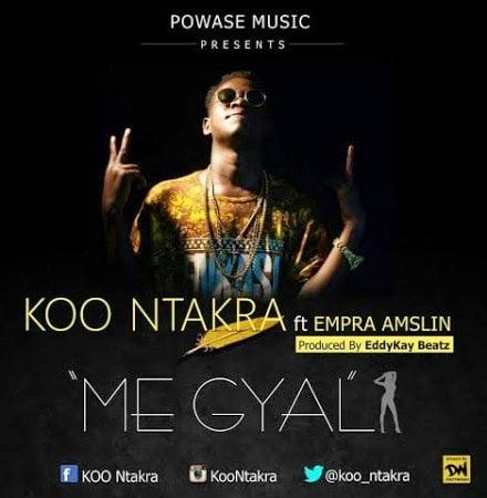 Music: Koo Ntakra - Me Gyal ft. Empra Amslin (Prod. by Eddy Kay)