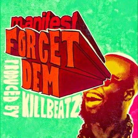 M.anifest ForgetDemProdbyKillbeatzwww.blissgh.com  - Music: M.anifest - Forget Dem (Prod by Killbeatz)