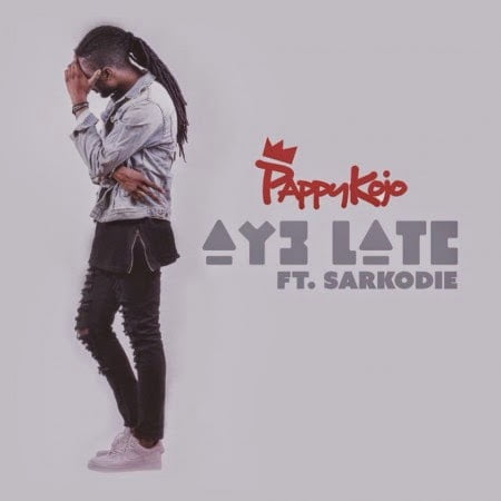 Music: Pappy Kojo - Ay3 Late ft. Sarkodie