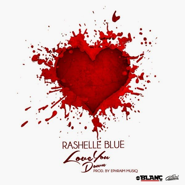 Music: Rashelle Blue - Love You Down (prod. by Ephraim Musiq)