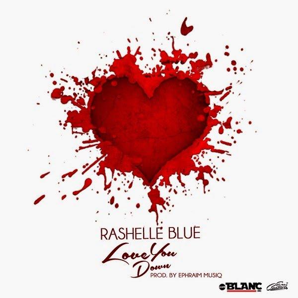 RashelleBlue LoveYouDownprod.byEphraimMusiqwww.blissgh.com  - Music: Rashelle Blue - Love You Down (prod. by Ephraim Musiq)