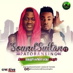 Music: Sound Sultan ft. Patoranking - Dem Go Laugh Wen You Laugh