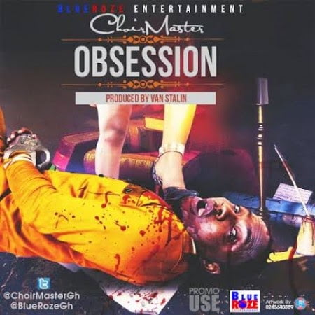 Music: Choirmaster (Praye) - Obsession (Prod. by Van Stalin)