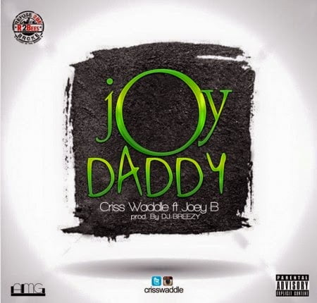 CrissWaddle JoyDaddyFt.JoeyBProd.byDj Breezywww.blissgh.com  - Music: Criss Waddle - Joy Daddy Ft. Joey B (Prod. by Dj Breezy)