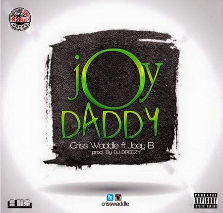 Music: Criss Waddle - Joy Daddy Ft. Joey B (Prod. by Dj Breezy)