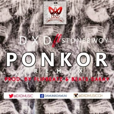 Music: DXD ft. Stonebwoy - Ponkor (Remix)