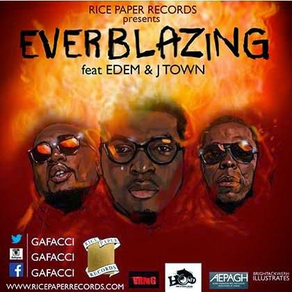 Gafacci x Edem x Jtown - EVERBLAZING (Prod by Gafacci Waxi)
