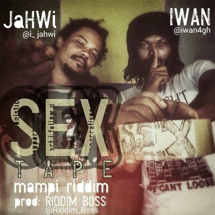 IWAN - Iwan - S*xtape ft. Jahwi (Mampi Riddim)