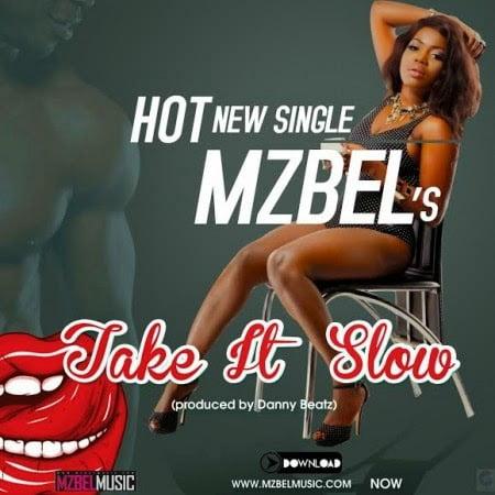 Music: Mzbel - Take It Slow (Prod by Danny Beatz)