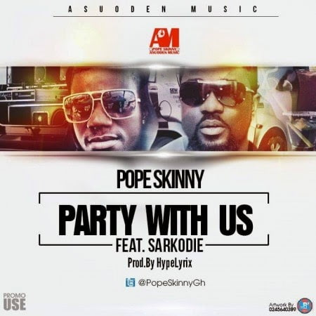 Music: Pope Skinny ft. Sarkodie - Come Party With Us  (Prod By Hypelyrix)