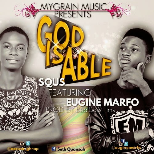 Squs Godisableft.EugineMarfoProd.ByEugineMarfoBeatBossTims - Music: Squs - God is able ft. Eugine Marfo (Prod.By Eugine Marfo & BeatBoss Tims)