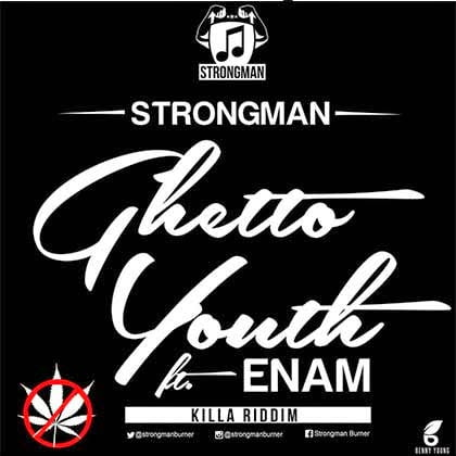 Strongmanft.EnamGhettoYouthkillaRiddimwww.blissgh.com  - Strongman - Ghetto Youth ft. Enam (killa Riddim)