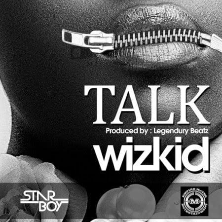 Wizkid - Talk (Prod by Legendury Beatz)