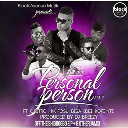 Music: D Black - Personal Person (Remix) ft. Castro, KKFosu, Bisa kdei, Kofi Nti (Prod.DjBreezy)