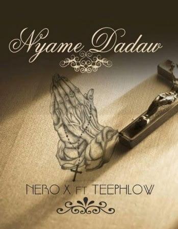 Nero X ft. TeePhlow - Nyame Dadaw  (Prod By Ephraim)