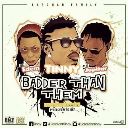 Tinny - Badder Than Them (Remix) ft. Edem, Jupitar (Prod. by No Joke)