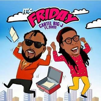 Cartel Big J ft. Edem - Its FRIDAY