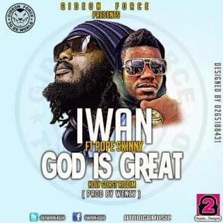 IWAN GodIsGreatft.PopeSkinny28Prod.byWenzy295Bwww.blissgh.com5D - IWAN ft. Pope Skinny - God Is Great  (Prod. by Wenzy)
