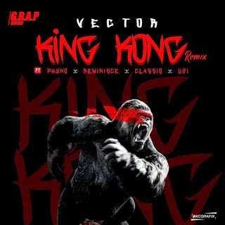 Vector ft. Phyno x Reminisce x Classi x Uzi - King Kong (Remix)
