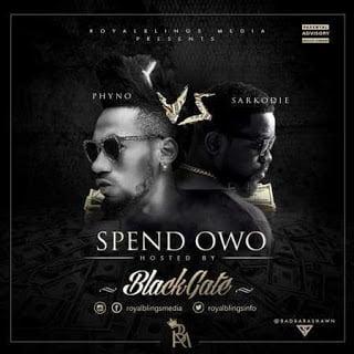 BlackGate - Spend  Owo ft. Sarkodie & Phyno
