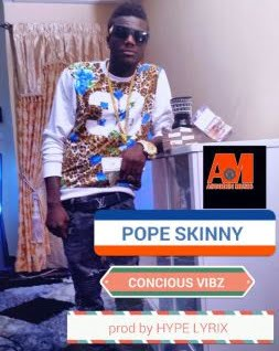 Pope Skinny - Conscious Vibz (Menya Wo Ay3)