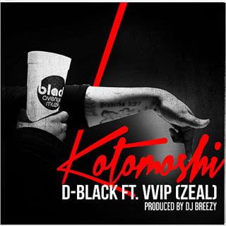 D Black ft. VVIP Zeal Kotomoshi prod.Dj Breezy - Music: D Black ft. VVIP Zeal - Kotomoshi