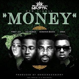DJ Scratch Masta ft. Ice Prince x Orezi x Pinky Jay - Money