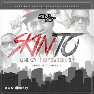 DJ Mekzy ft. K Switch x Orezi - Skinto | Mp3