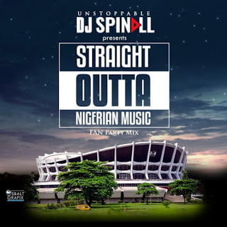 DJ Spinall - Straight Outta Nigerian Music {Fan Party Mix} | Mp3