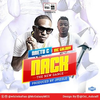 Naeto C - Nack ft. Mc Galaxy (Prod Jay Pizzle) (Music) | Mp3
