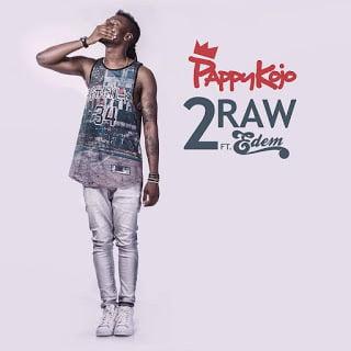 Music: Pappy Kojo - 2Raw ft. Edem (Prod. by Magnom)