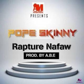 Pope Skinny - Rapture Nafaw (Music) | Mp3