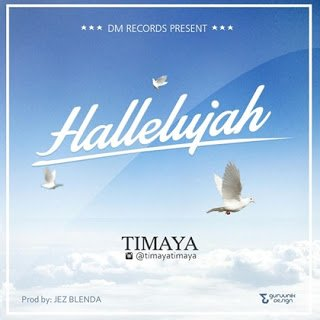 Music: Timaya - Hallelujah (Prod. by Jez Blenda)