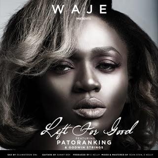 WAJE - Waje ft. Patoranking - Godwin Strings - Left for Good (Prod.by E Kelly)