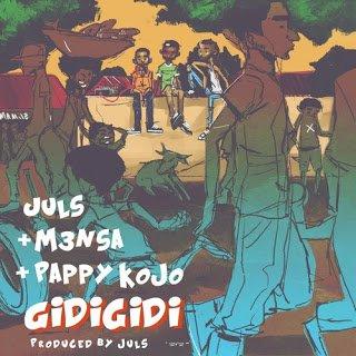 julz m3nsa papy kojo gidigidi - Music: M3nsa x Pappy Kojo x Juls - Gidigidi