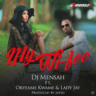 DJ Mensah ft. Okyeame Kwame, Lady Jay - My Wifee